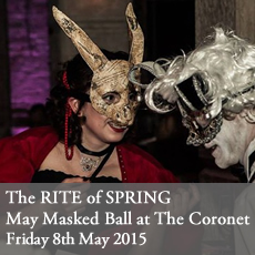 Rite of Spring - The Great May Masked Ball at The Coronet. Friday 8th May 2015