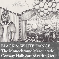Black and white dance - The Monochrome Masqurade at Conway Hall Saturday October 4th